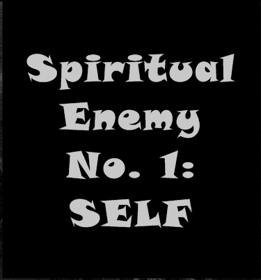 Spiritual Enemy No. 1: Self